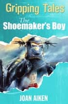The Shoemaker's Boy ebook by Joan Aiken,Alan Marks