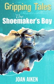 The Shoemaker's Boy - Gripping Tales ebook by Joan Aiken,Alan Marks