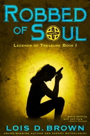 Robbed of Soul: Legends of Treasure Book 1 ebook by Lois D. Brown