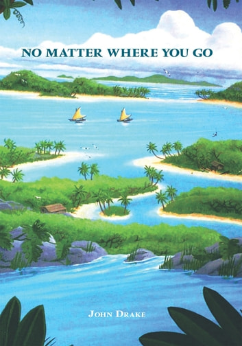 NOMATTER WHERE YOU GO, THERE YOU ARE. ebook by DRAKE, JOHN