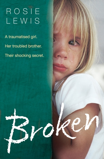 Broken: A traumatised girl. Her troubled brother. Their shocking secret. ebook by Rosie Lewis