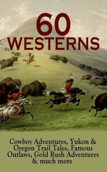 60 WESTERNS: Cowboy Adventures, Yukon & Oregon Trail Tales, Famous Outlaws, Gold Rush Adventures & much more - Riders of the Purple Sage, The Night Horseman, The Last of the Mohicans, Rimrock Trail, The Hidden Children, The Law of the Land, Heart of the West, A Texas Cow-Boy, The Prairie… ebook by Zane Grey,Max Brand,Owen Wister,James Fenimore Cooper,B. M. Bower,J. Allan Dunn,Robert E. Howard,Bret Harte,Mark Twain,Jack London,O. Henry,James Oliver Curwood,Emerson Hough,Willa Cather,Andy Adams,Charles Alden Seltzer,Jackson Gregory,Washington Irving,R.M. Ballantyne,Frank H. Spearman,Charles Siringo,Stephen Crane,Grace Livingston Hill,Robert W. Chambers,Frederic Remington,Frederic Homer Balch,Will Lillibridge,Dane Coolidge,Marah Ellis Ryan,Forrestine C. Hooker
