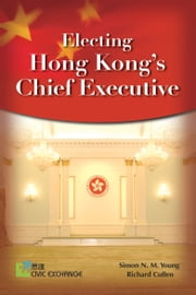 Electing Hong Kong's Chief Executive ebook by Simon N.M. Young 楊艾文, Richard Cullen 高禮文