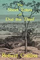 The Short Takes of Dal the Thief ebook by Robert Collins