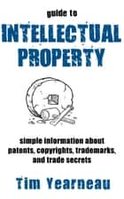 Guide to Intellectual Property ebook by Tim Yearneau