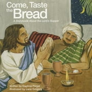 Come, Taste the Bread - A Storybook About the Lord's Supper ebook by Daphna Flegal