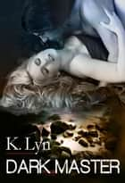 Dark Master ebook by K. Lyn