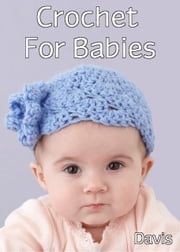 Crochet For Babies ebook by Kathy Davis