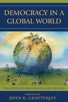 Democracy in a Global World - Human Rights and Political Participation in the 21st Century ebook by Deen K. Chatterjee
