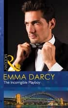 The Incorrigible Playboy (Mills & Boon Modern) (The Legendary Finn Brothers, Book 1) ebook by Emma Darcy