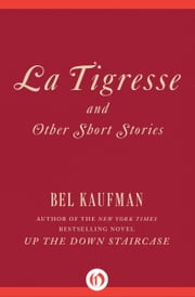 La Tigresse: and Other Short Stories - and Other Short Stories ebook by Bel Kaufman