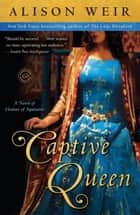 Captive Queen ebook by Alison Weir