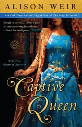 Captive Queen - A Novel of Eleanor of Aquitaine ebook by Alison Weir