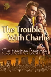 The Trouble with Charlie ebook by Catherine Bennett