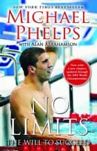 No Limits - The Will to Succeed eBook by Michael Phelps, Alan Abrahamson