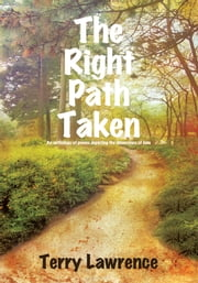 The Right Path Taken - An anthology of poems depicting the dimensions of love ebook by Terry Lawrence