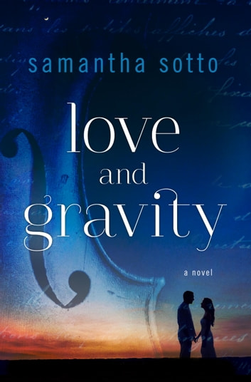 Love and Gravity - A Novel ebook by Samantha Sotto