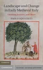 Landscape and Change in Early Medieval Italy ebook by Paolo Squatriti