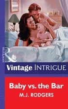 Baby Vs. The Bar (Mills & Boon Vintage Intrigue) ebook by M.J. Rodgers