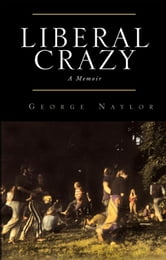 Liberal Crazy ebook by George Naylor