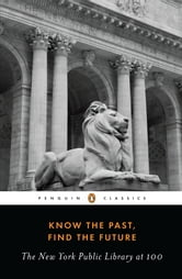 Know the Past, Find the Future - The New York Public Library at 100 ebook by Various