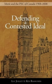 Defending a Contested Ideal: Merit and the Public Service Commission, 1908-2008 - Merit and the Public Service Commission, 1908-2008 ebook by Luc Juillet,Ken Rasmussen