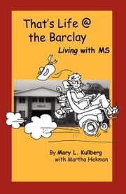 That's Life at the Barclay - Living with MS ebook by Kullberg, Mary L.