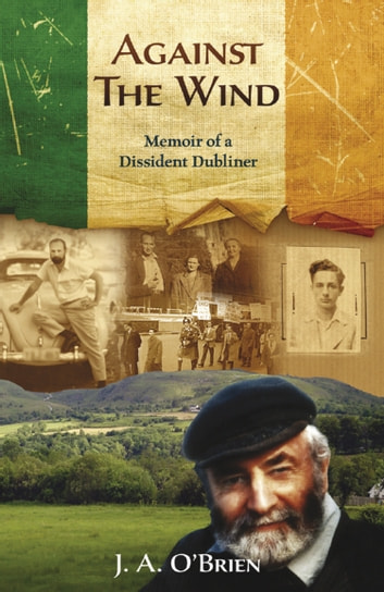 Against the Wind - Memoir of a Dissident Dubliner ebook by J A O'Brien