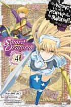 Is It Wrong to Try to Pick Up Girls in a Dungeon? On the Side: Sword Oratoria, Vol. 4 (manga) ebook by Fujino Omori, Takashi Yagi, Kiyotaka Haimura,...