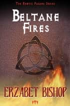 The Erotic Pagans Series: Beltane Fires ebook by Erzabet Bishop