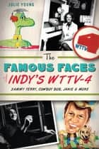 Famous Faces of Indy's WTTV-4, The ebook by Julie Young
