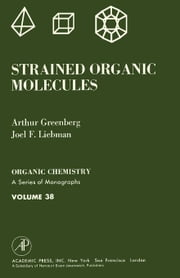 Strained Organic Molecules: Organic Chemistry: A Series of Monographs, Vol. 38 ebook by Greenberg, Arthur