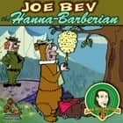 Joe Bev Hanna-Barberian - A Joe Bev Cartoon, Volume 9 audiobook by Joe Bevilacqua, Charles Dawson Butler, Pedro Pablo Sacristán