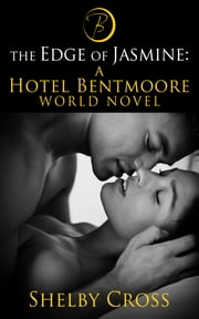 The Edge of Jasmine: A Hotel Bentmoore World Novel (BDSM Romance) ebook by Shelby Cross