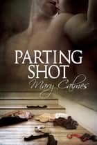 Parting Shot ebook by Mary Calmes