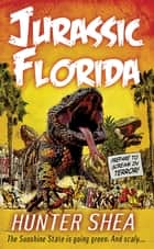 Jurassic Florida ebook by Hunter Shea