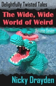 Delightfully Twisted Tales: The Wide, Wide World of Weird (Volume Seven) ebook by Nicky Drayden