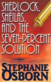 Sherlock, Sheilas, and the Seven-Percent Solution ebook by Stephanie Osborn