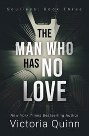 The Man Who Has No Love - Soulless, #3 ebook by Victoria Quinn
