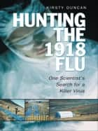 Hunting the  1918 Flu ebook by Kirsty E. Duncan