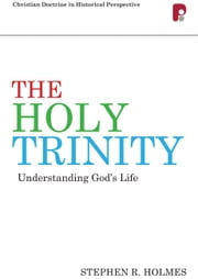 The Holy Trinity: Understanding God's Life ebook by Stephen R Holmes