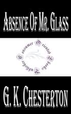 Absence of Mr. Glass ebook by G. K. Chesterton