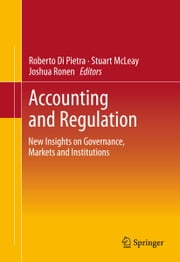 Accounting and Regulation - New Insights on Governance, Markets and Institutions ebook by Roberto Di Pietra,Stuart McLeay,Joshua Ronen