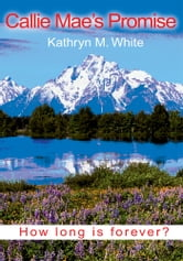 Callie Mae's Promise - How long is forever? ebook by Kathryn m White