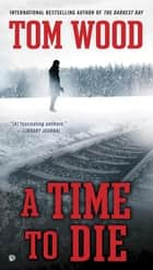 A Time To Die ebook by Tom Wood