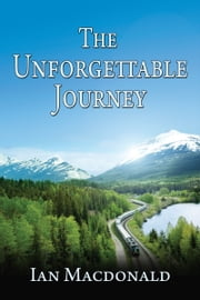 The Unforgettable Journey ebook by Ian Macdonald
