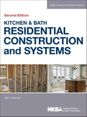 Kitchen & Bath Residential Construction and Systems ebook by NKBA (National Kitchen and Bath Association)
