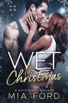 Wet For Christmas ebook by Mia Ford