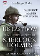 HIS LAST BOW : SOME REMINISCENCES OF SHERLOCK HOLMES - The Sherlock Holmes Stories (Illustrated) ebook by ARTHUR CONAN DOYLE