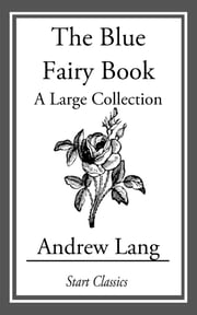 The Blue Fairy Book - A Large Collection ebook by Andrew Lang